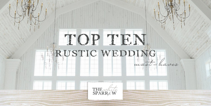 Top 10 Rustic Wedding Must Haves The White Sparrow Barn